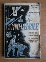 Nic. Grigore - Minereurile. Prospectiunea si recunoasterea minereurilor cu date asupra raspandirii principalelor minereuri in Romania (1943)