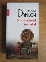 Anticariat: Nichita Danilov - Ambasadorul invizibil