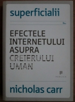 Anticariat: Nicholas Carr - Superficialii: efectele internetului asupra creierului uman