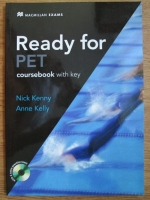 Nick Kenny, Anne Kelly - Ready for PET. Coursebook with key (cu CD)