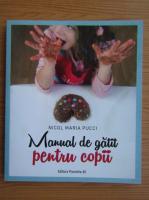 Anticariat: Nicol Maria Pucci - Manual de gatit pentru copii