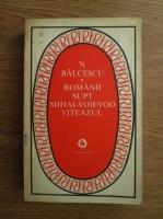 Anticariat: Nicolae Balcescu - Romanii supt Mihai voievod Viteazul