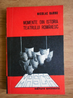 Anticariat: Nicolae Barbu - Momente din istoria teatrului romanesc