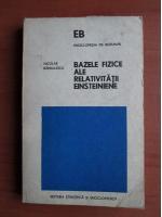 Nicolae Barbulescu - Bazele fizice ale relativitatii einsteiniene