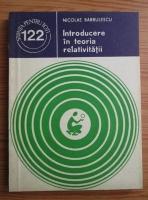Anticariat: Nicolae Barbulescu - Introducere in teoria relativitatii