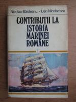 Anticariat: Nicolae Bardeanu - Contributii la istoria marinei romane (volumul 1)