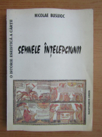 Anticariat: Nicolae Busuioc - Semnele intelepciunii. Schita pentru o istorie eseistica a cartii