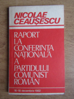 Anticariat: Nicolae Ceausescu - Raport la conferinta nationala a Partidului Comunist Roman. 16-18 decembrie 1982