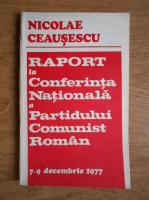 Anticariat: Nicolae Ceausescu - Raport la Conferinta Nationala a Partidului Comunist Roman 7-9 decembrie 1977