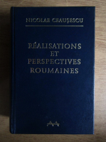 Anticariat: Nicolae Ceausescu - Realisations et perspectives roumaines