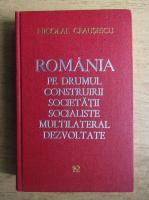 Anticariat: Nicolae Ceausescu - Romania pe drumul construirii societatii socialiste multilateral dezvoltate (volumul 12)