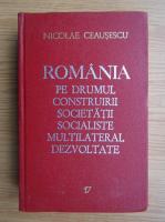Anticariat: Nicolae Ceausescu - Romania pe drumul construirii societatii socialiste multilateral dezvoltate (volumul 17)