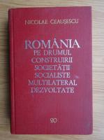 Anticariat: Nicolae Ceausescu - Romania pe drumul construirii societatii socialiste multilateral dezvoltate (volumul 20)