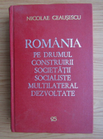 Anticariat: Nicolae Ceausescu - Romania pe drumul construirii societatii socialiste multilateral dezvoltate (volumul 25)