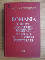 Anticariat: Nicolae Ceausescu - Romania pe drumul construirii societatii socialiste multilateral dezvoltate (volumul 29)