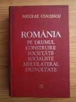 Anticariat: Nicolae Ceausescu - Romania pe drumul construirii societatii socialiste multilateral dezvoltate (volumul 31)