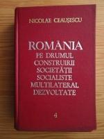 Anticariat: Nicolae Ceausescu - Romania pe drumul construirii societatii socialiste multilateral dezvoltate (volumul 4)