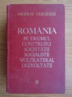 Anticariat: Nicolae Ceausescu - Romania pe drumul construirii societatii socialiste multilateral dezvoltate