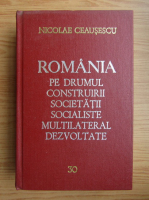Anticariat: Nicolae Ceausescu - Romania pe drumul construirii societatii socialiste multilaterale dezvoltate (volumul 30)