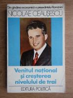 Anticariat: Nicolae Ceausescu - Venitul national si cresterea nivelului de trai