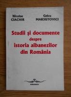 Nicolae Ciachir, Gelcu Maksutovici - Studii si documente despre istoria albanezilor din Romania