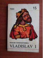 Nicolae Constantinescu - Vladislav I