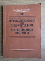 Anticariat: Nicolae Corneanu - Biserica romaneasca din nord-vestul tarii in timpul prigoanei horthyste