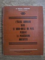Anticariat: Nicolae Corneanu - L eglise Roumaine dan le Nord-Ouest du pays pendant la persecution horthyste
