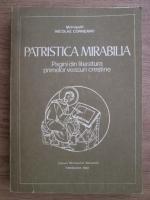 Nicolae Corneanu - Patristica mirabilia. Pagini din literatura primelor veacuri crestine