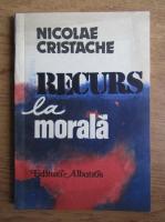 Anticariat: Nicolae Cristache - Recurs la morala