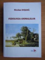 Nicolae Dojana - Fiziologia animalelor