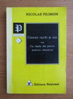Nicolae Filimon - Ciocoii vechi si noi sau ce naste din pisica soareci mananca