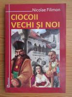 Nicolae Filimon - Ciocoii vechi si noi sau ce se naste din pisica soareci mananca