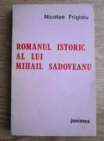Nicolae Frigioiu - Romanul istoric al lui Mihail Sadoveanu