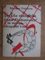 Nicolae Fuiorea - Divizia stalinista Tudor Vladimirescu in umbra steagului rosu