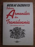Anticariat: Nicolae Gazdovits - Istoria armenilor din Transilvania (de la inceputuri, pana la 1900)