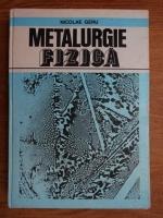 Anticariat: Nicolae Geru - Metalurgie fizica