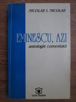 Nicolae I. Nicolae - Eminescu, azi, antologie comentata