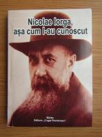 Nicolae Iorga, asa cum l-au cunoscut