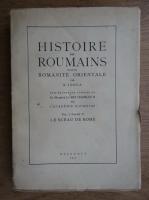 Nicolae Iorga - Histoire des Roumains et de la Romanite Orientale (vol. 1, partie II, 1937)
