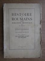 Nicolae Iorga - Histoire des roumains et de la romanite orientale (volumul 1, partea 1, 1937)