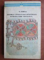 Nicolae Iorga - Istoria literaturii romanesti. Introducere sintetica