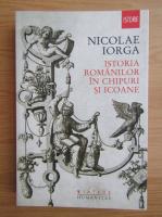 Nicolae Iorga - Istoria romanilor in chipuri si icoane