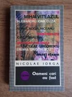Nicolae Iorga - Oameni care au fost