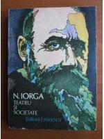 Nicolae Iorga - Teatru si societate