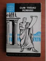Nicolae Lascu - Cum traiau romanii