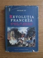 Nicolae Liu - Revolutia franceza. Moment de rascruce in istoria umanitatii