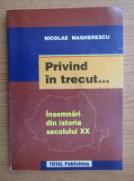 Anticariat: Nicolae Magherescu - Privind in trecut. Insemnari din istoria secolului XX