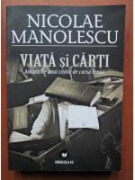 Anticariat: Nicolae Manolescu - Viata si carti (amintirile unui cititor de cursa lunga)