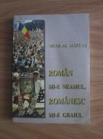 Anticariat: Nicolae Matcas - Roman mi-e neamul, romanesc mi-e graiul